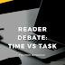 Reader Debate: Time versus Task