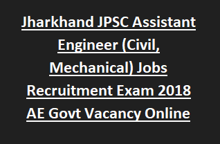 Jharkhand JPSC Assistant Engineer (Civil, Mechanical) Jobs Recruitment Exam Notification 2018 AE Govt Vacancy Online