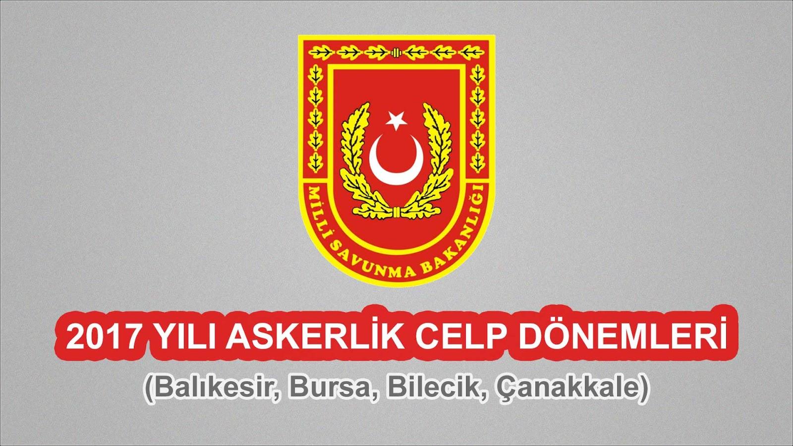 2017 Yılı Balıkesir, Bursa, Bilecik, Çanakkale Askerlik Celp Dönemleri