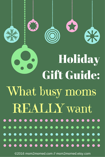 Mom2MomEd Blog: Holiday Gift Guide--What busy moms REALLY want