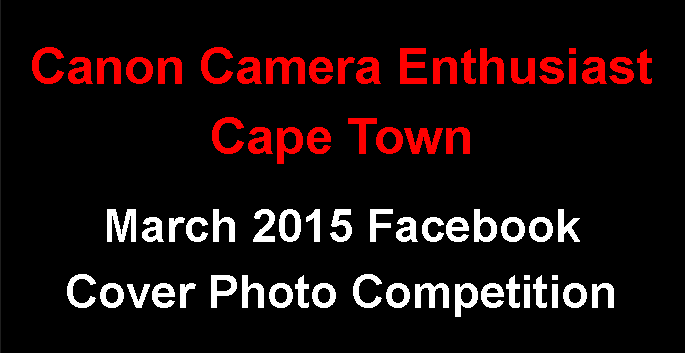 Canon Camera Enthusiast Cape Town Facebook Cover Photo Competition - March 2015 Entries