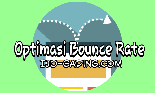 Cara mengurangi bounce rate blog