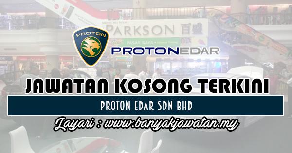 Jawatan Kosong 2018 di Proton Edar Sdn Bhd