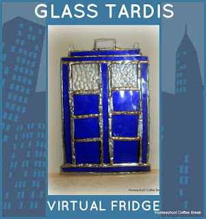 Glass TARDIS on the Virtual Fridge - Homeschool Coffee Break