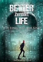 http://www.amazon.de/Better-Life-Zerst%C3%B6rt-Lillith-Korn-ebook/dp/B01EWOUC20/ref=sr_1_1_twi_kin_2?ie=UTF8&qid=1462024677&sr=8-1&keywords=Better+Life+zerst%C3%B6rt