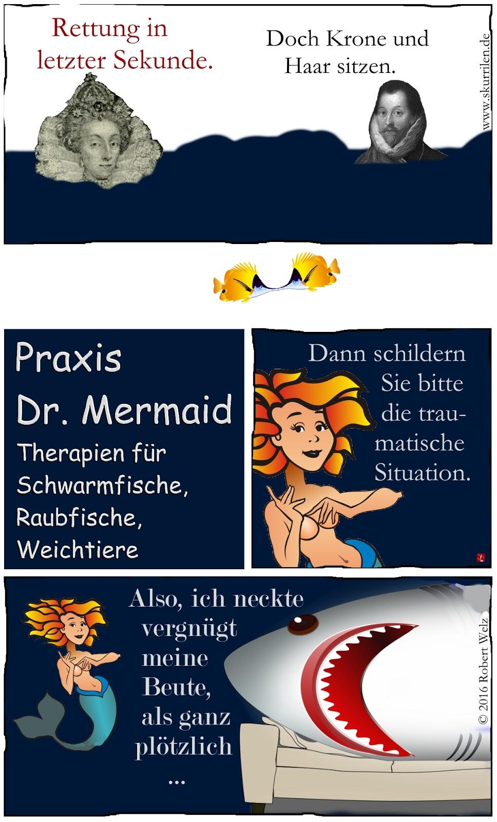 humoristische Fantasy im Webcomic: Königin Elizabeth I. und Pirat Francis Drake sind aus Seenot gerettet. Der Weiße Hai begibt sich in Therapie bei einer bezaubernden Meerjungfrau