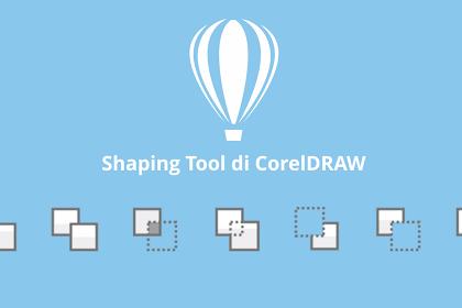 Mengetahui Berbagai Fungsi Shaping Tool di CorelDRAW