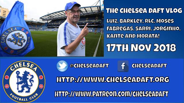 The Chelsea Daft Vlog - Luiz, Barkley, RLC, Moses, Fabregas, Sarri, Jorginho, Kante and Morata.