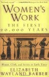 Women's Work: The First 20,000 Years - Elizabeth Wayland Barber