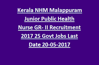 Kerala NHM Malappuram Junior Public Health Nurse GR- II Recruitment Notification 2017 25 Govt Jobs Last Date 20-05-2017