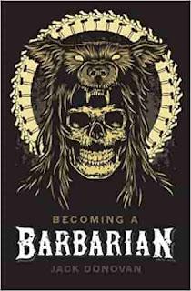 Becoming a Barbarian by Jack Donovan