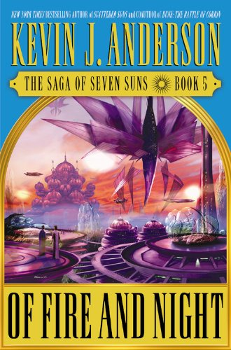 Of Fire and Night (The Saga of Seven Suns, Book 5) by Kevin J. Anderson
