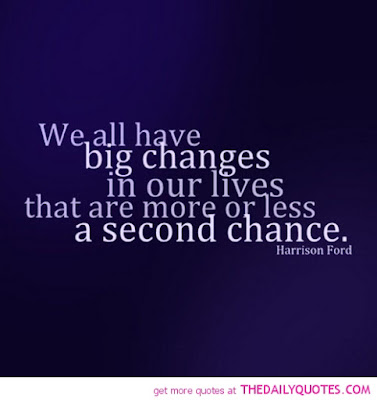 we-all-have-big-changes-in-our-lives-that-are-more-or-less-a-second-chance-