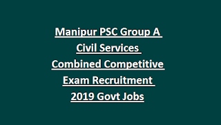 Manipur PSC Group A Civil Services Combined Competitive Exam Recruitment Notification 2019 Govt Jobs