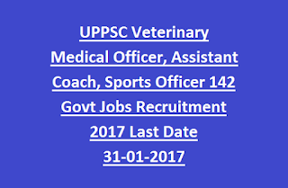 UPPSC Veterinary Medical Officer, Assistant Coach, Sports Officer 142 Govt Jobs Recruitment Notification 2017 Last Date 31-01-2017