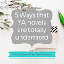 Writing Wednesdays: 5 Ways that YA novels are totally underrated