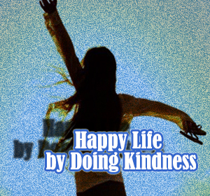 Happy Life by Doing Kindness