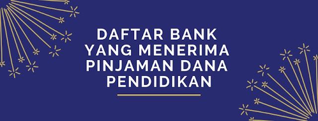 Daftar Bank Yang Menerima Pinjaman Dana Pendidikan