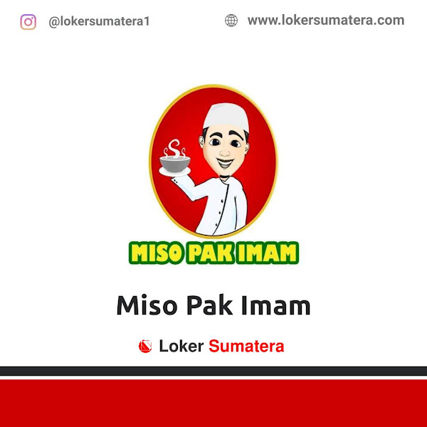 Lowongan Kerja Pekanbaru, Miso Pak Imam Juni 2021