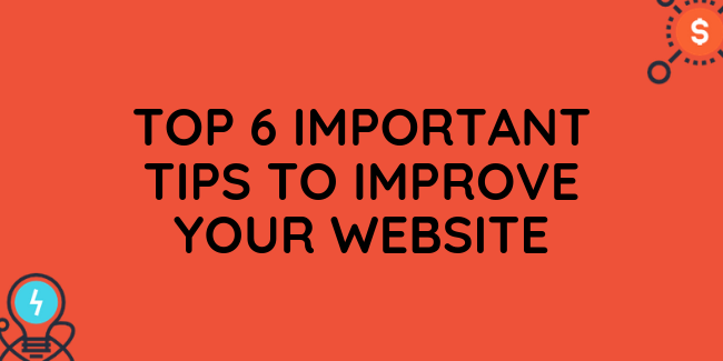 Top 6 Important Tips to Improve Your Website