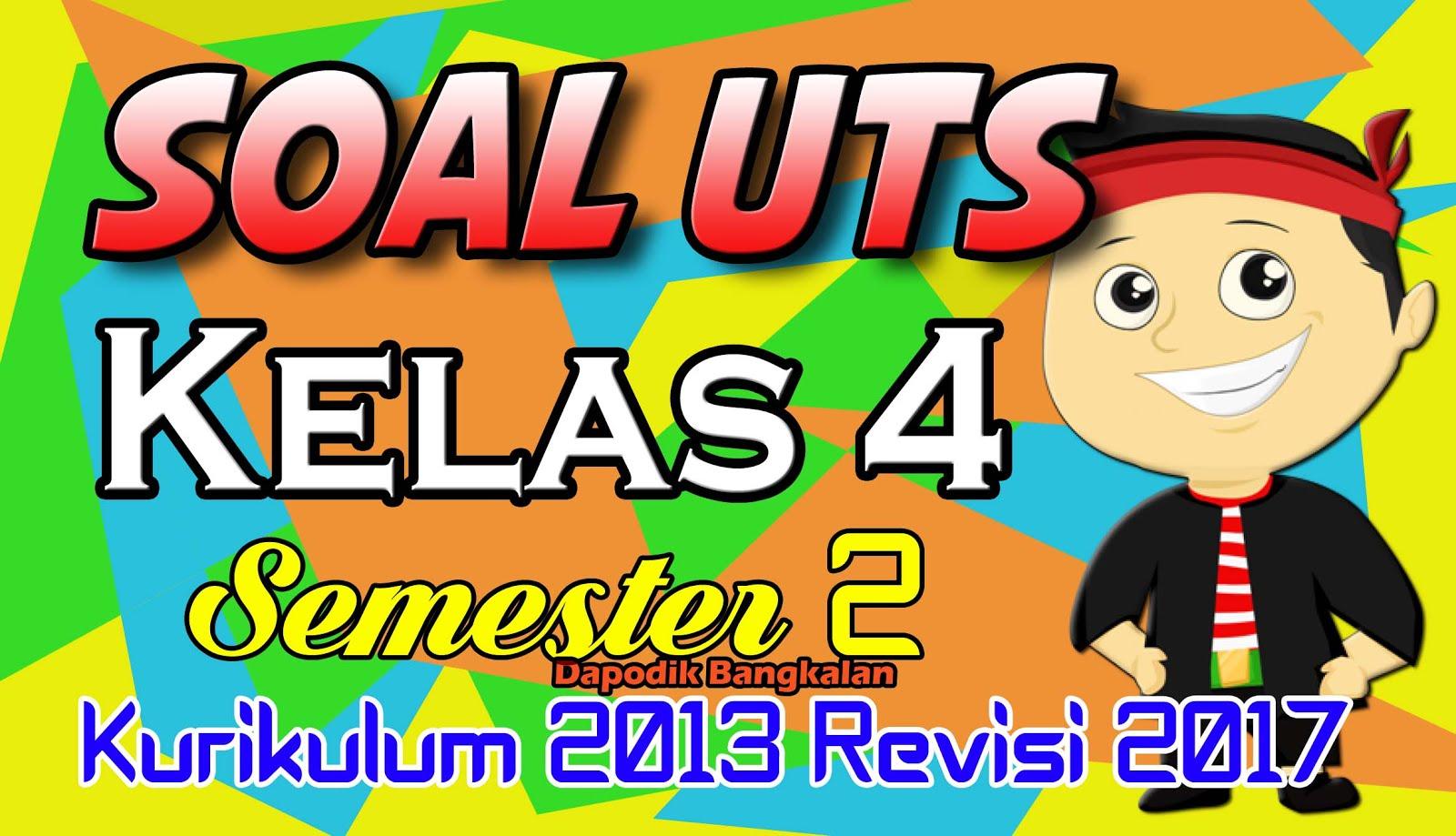 SOAL UTS Kelas 4 SD Semester 2 K13 / Kurikulum 2013 Revisi 2017 Plus Kunci Jawaban