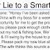 Never Lie to a Smart Women