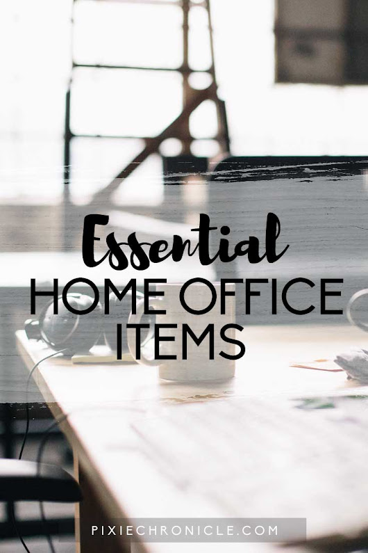 Pixiechronicle - Lifestyle and Entertainment: Essential Home Office Items