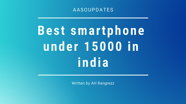 Best Smartphone under 15000 in india, Features, Specification & Price Comparison