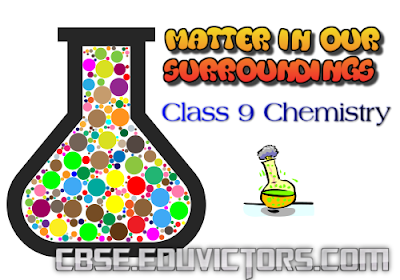 CBSE Class 9 - Chemistry - Matter in our surroundings - Revision Assignment (#cbsenotes)(#eduvictors)