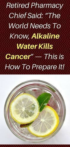 "Retired Pharmacy Chief Said: ""The World Needs To Know, Alkaline Water Kills Cancer"" — This is How To Prepare It!"