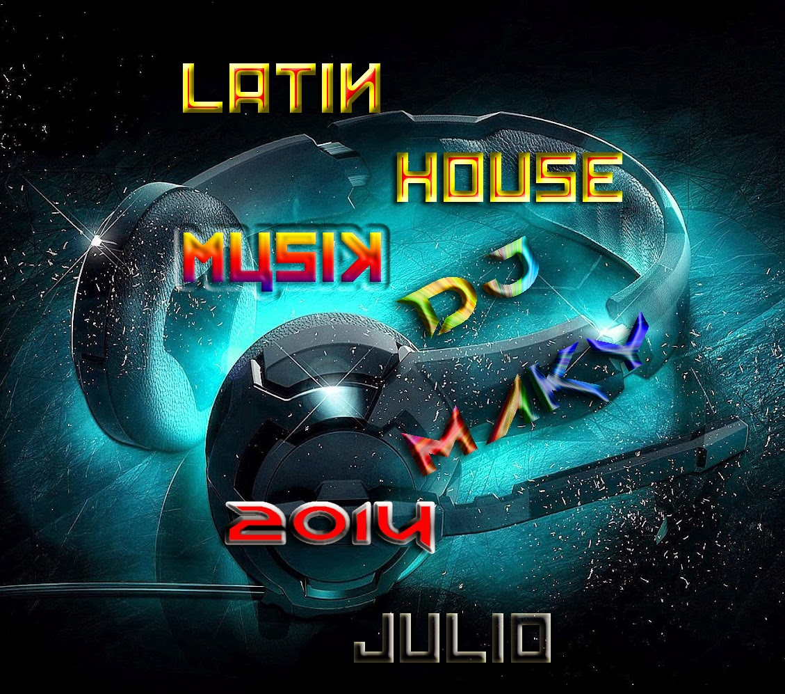 Latin house musik julio 2014 dj maky living the musik for House musik dj