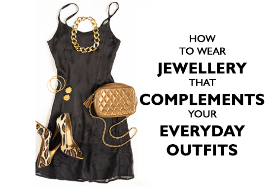 How To Wear Jewelry That Complements Your Everyday Outfits