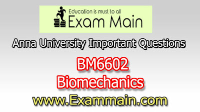 BM6602 Biomechanics| Impotent  Questions | Question bank | Syllabus | Model and Previous Question papers | Download PDF
