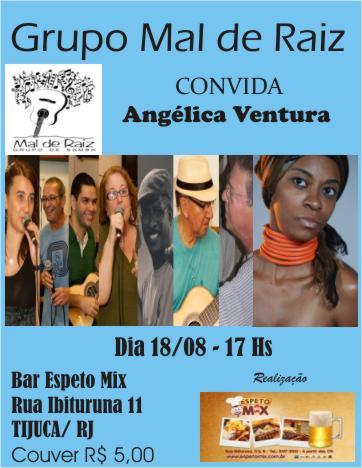 366d48d4ed Serviço  Grupo Mal de Raiz convida Angélica Ventura Data  18 de agosto  (sábado) Horário  17 horas. Bar Espeto Mix Rua Ibituruna