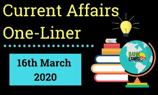 Current Affairs One-Liner: 16th March 2020