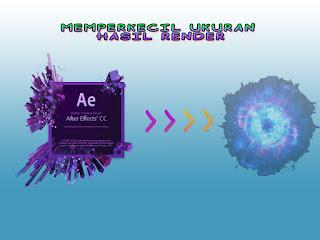 Cara Memperkecil Ukuran Render pada Adobe Affter Effects