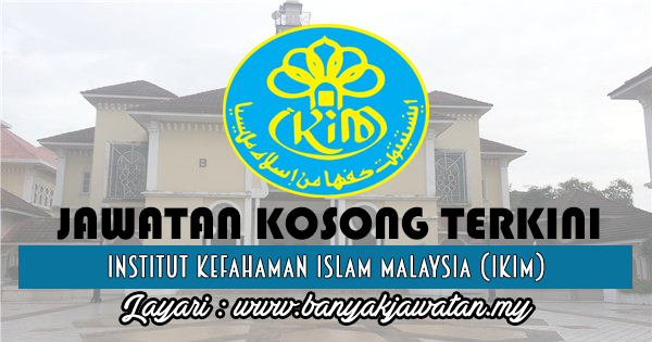 Jawatan Kosong 2017 di Institut Kefahaman Islam Malaysia (IKIM) www.banyakjawatan.my