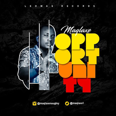 TITLE: MUSIC: MUSIC: Maqlaxe @maqlaxe1 – Opportunity