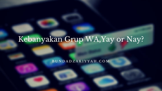 kebanyakan grup WA,Yay or Nay?