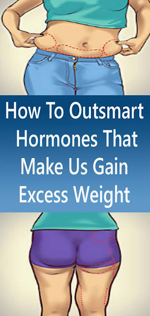 How To Outsmart Hormones That Make Us Gain Excess Weight#NATURALREMEDIES