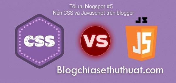 Tối ưu Blogspot - #5 Nén CSS và Javascript trên blogger