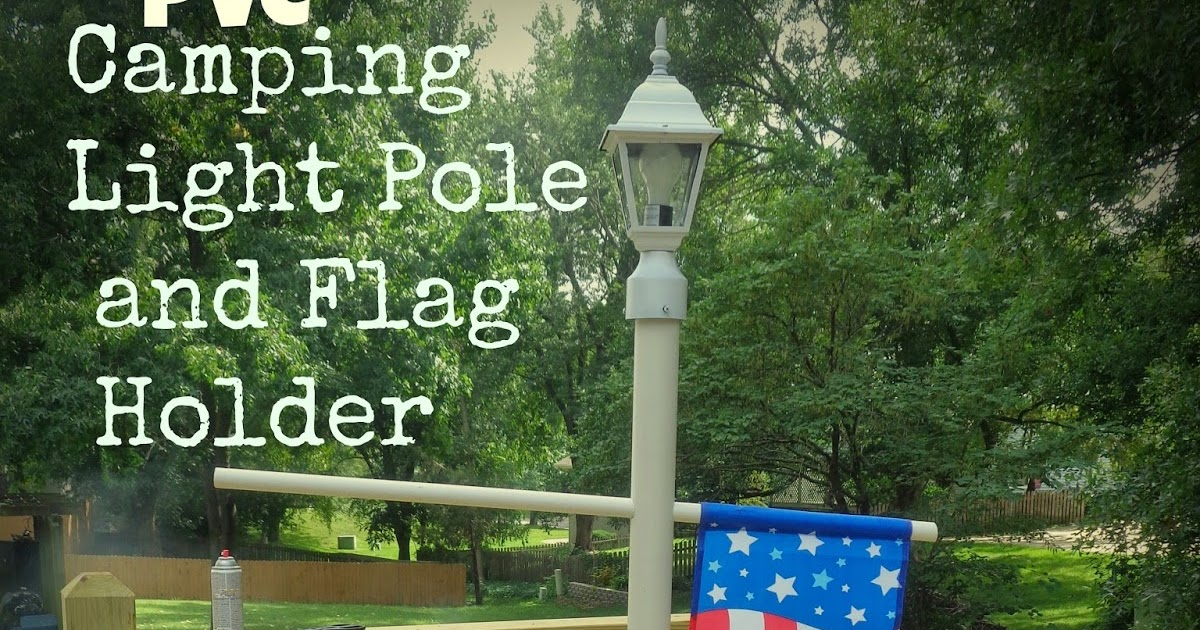 My Weekend Project: A PVC Camping Lamp Post and Flag Holder