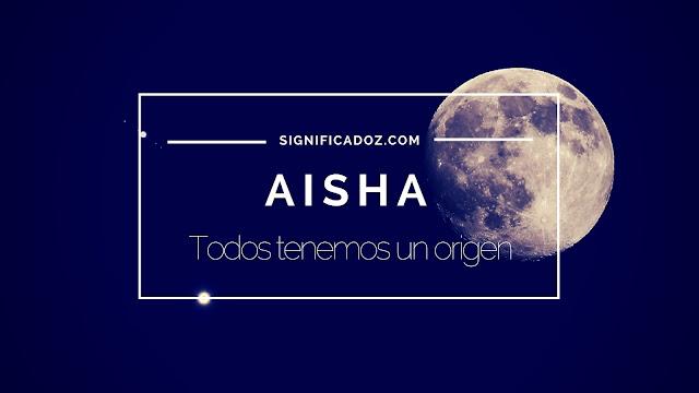 Significado y Origen del Nombre Aisha ¿Que Significa?