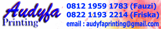 Audyfa Printing Hp. 0812 1959 1783 (Fauzi) 0822 1193 2214 Email : audyfaprinting@gmail.com