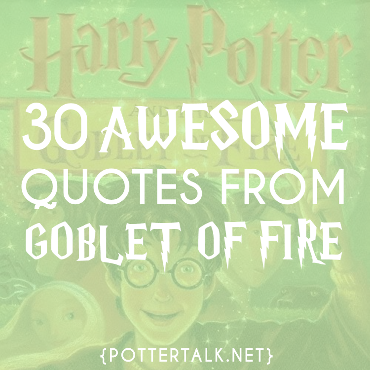 Potter Talk 30 Awesome Quotes From Harry Potter And The Goblet Of Fire