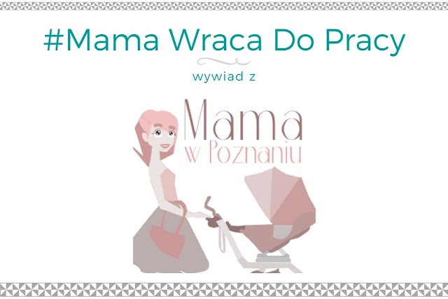 #9 Mama wraca do pracy - wywiad z blogerką Mama w Poznaniu