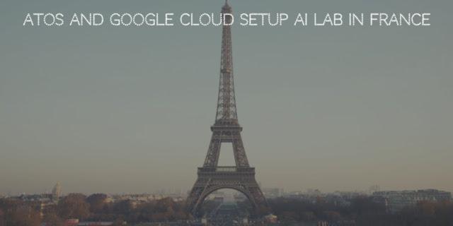 Atos and Google Cloud setup AI Lab in France