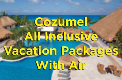 Cozumel All Inclusive Vacation Packages With Air List Vacation - All inclusive vacations with air
