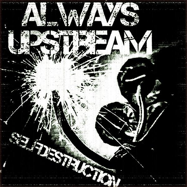 "Always Upstream stream new song ""Selfdestruction"""