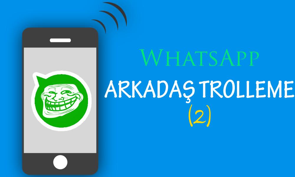 Whatsapp Arkadaş Trolleme - 2